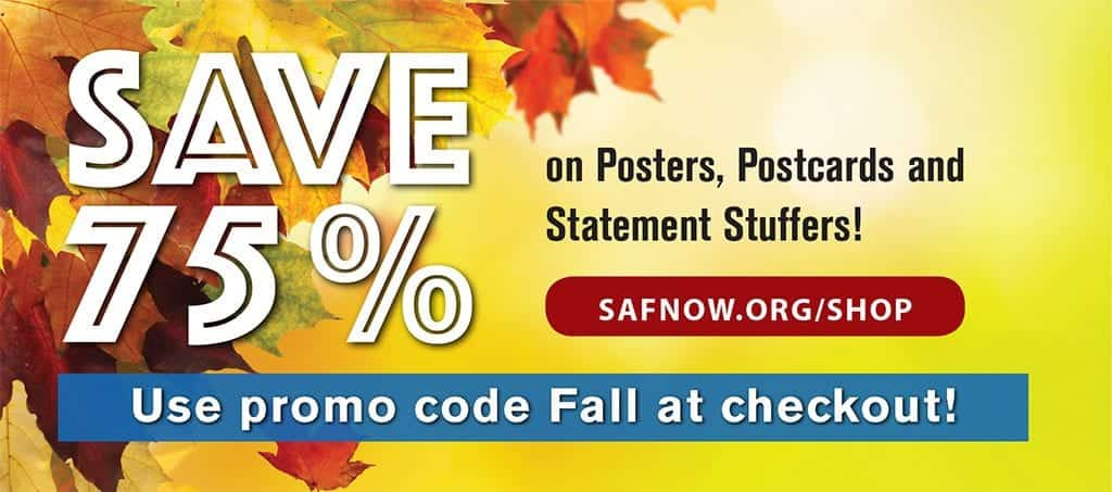 During SAF's Fall Sale, take advantage of 75 percent savings on posters, postcards and statement stuffers guaranteed to boost your local marketing efforts.